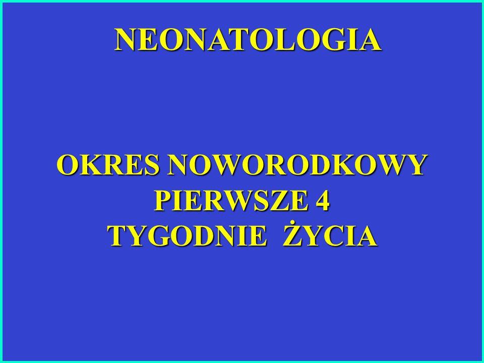 NEONATOLOGIA OKRES NOWORODKOWY PIERWSZE 4 TYGODNIE ŻYCIA