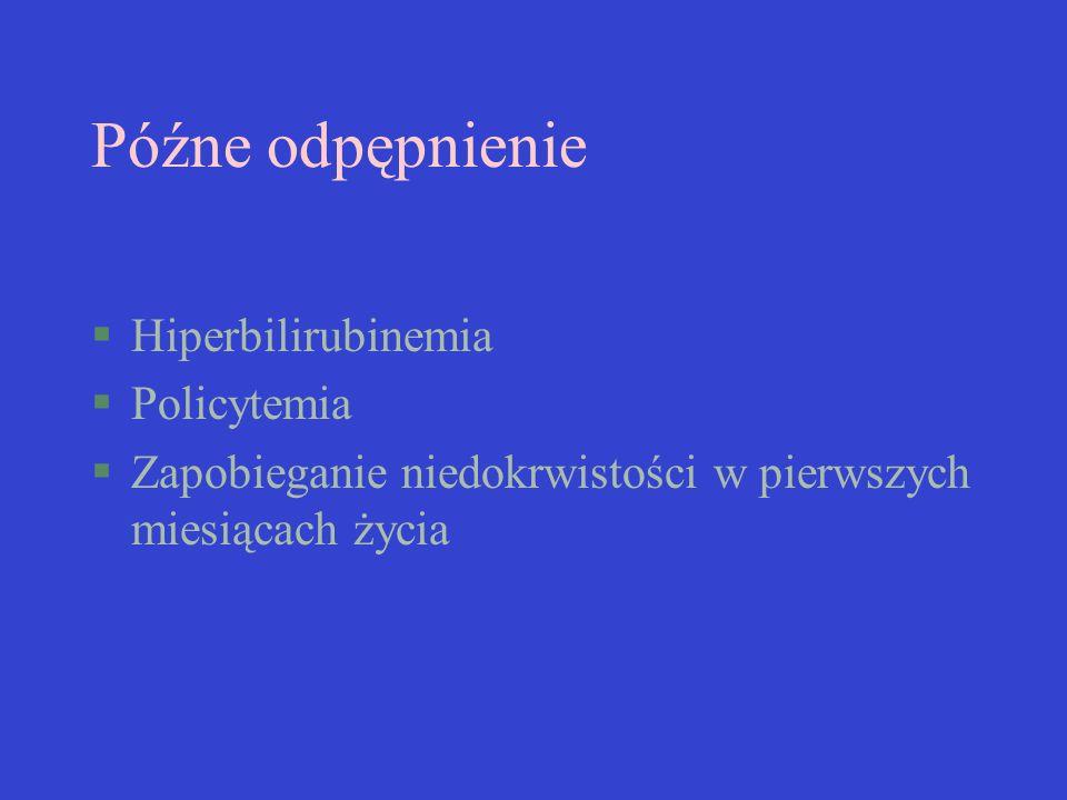 Późne odpępnienie Hiperbilirubinemia Policytemia