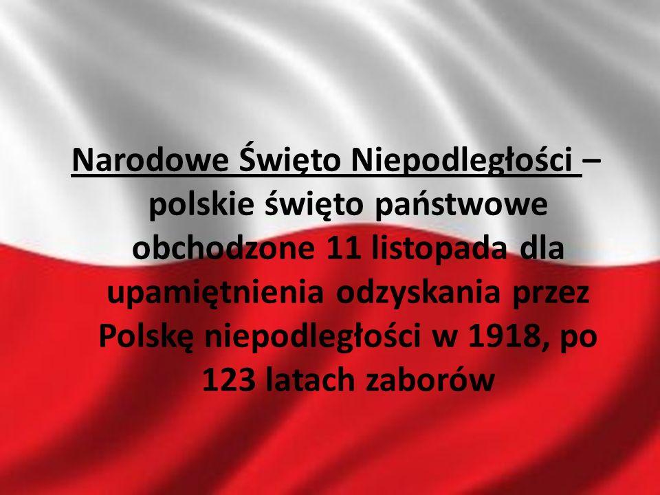 Narodowe Święto Niepodległości – polskie święto państwowe obchodzone 11 listopada dla upamiętnienia odzyskania przez Polskę niepodległości w 1918, po 123 latach zaborów