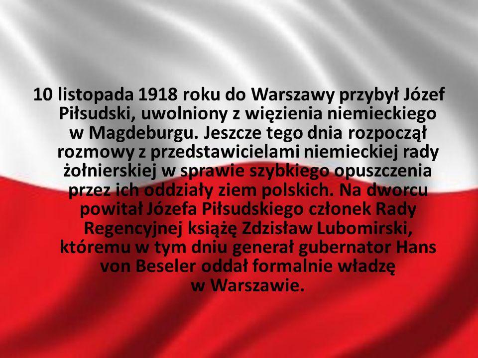 10 listopada 1918 roku do Warszawy przybył Józef Piłsudski, uwolniony z więzienia niemieckiego w Magdeburgu.