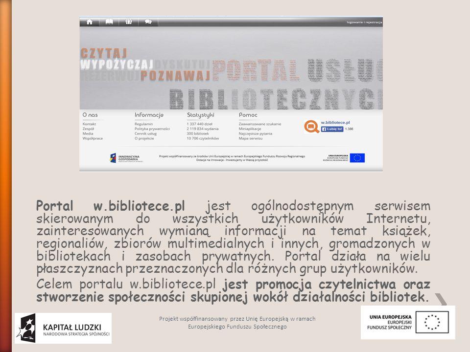 Portal w.bibliotece.pl jest ogólnodostępnym serwisem skierowanym do wszystkich użytkowników Internetu, zainteresowanych wymianą informacji na temat książek, regionaliów, zbiorów multimedialnych i innych, gromadzonych w bibliotekach i zasobach prywatnych. Portal działa na wielu płaszczyznach przeznaczonych dla różnych grup użytkowników. Celem portalu w.bibliotece.pl jest promocja czytelnictwa oraz stworzenie społeczności skupionej wokół działalności bibliotek.