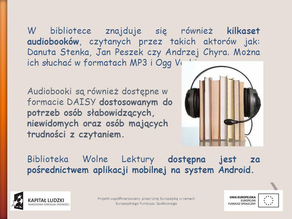 W bibliotece znajduje się również kilkaset audiobooków, czytanych przez takich aktorów jak: Danuta Stenka, Jan Peszek czy Andrzej Chyra. Można ich słuchać w formatach MP3 i Ogg Vorbis.