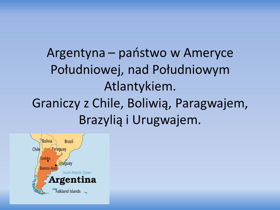 Argentyna – państwo w Ameryce Południowej, nad Południowym Atlantykiem