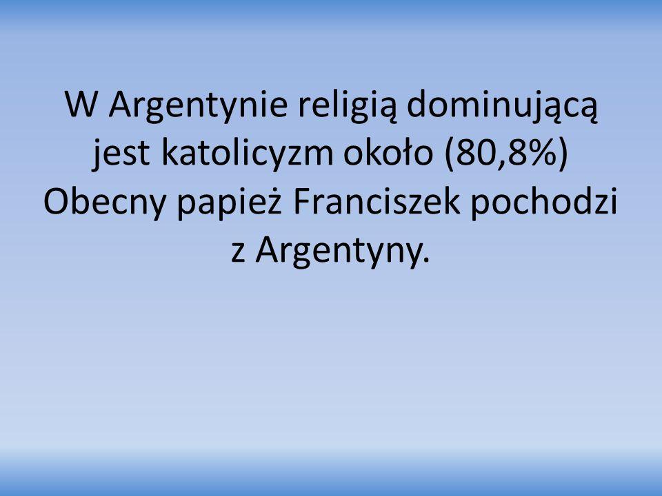 W Argentynie religią dominującą jest katolicyzm około (80,8%) Obecny papież Franciszek pochodzi z Argentyny.