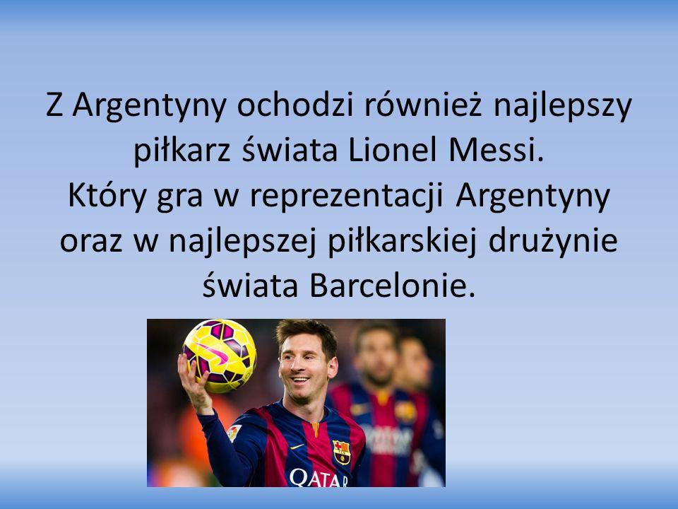 Z Argentyny ochodzi również najlepszy piłkarz świata Lionel Messi