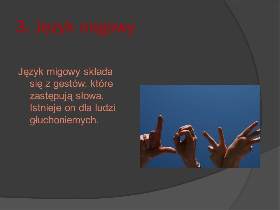 3. Język migowy Język migowy składa się z gestów, które zastępują słowa.