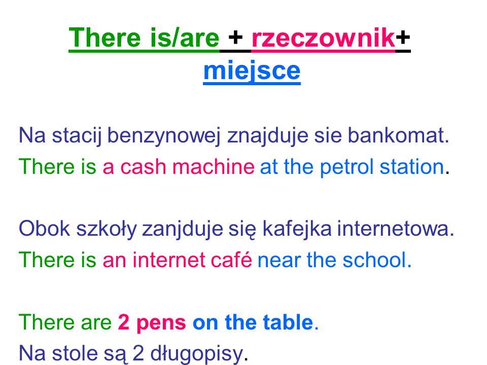 There is/are + rzeczownik+ miejsce