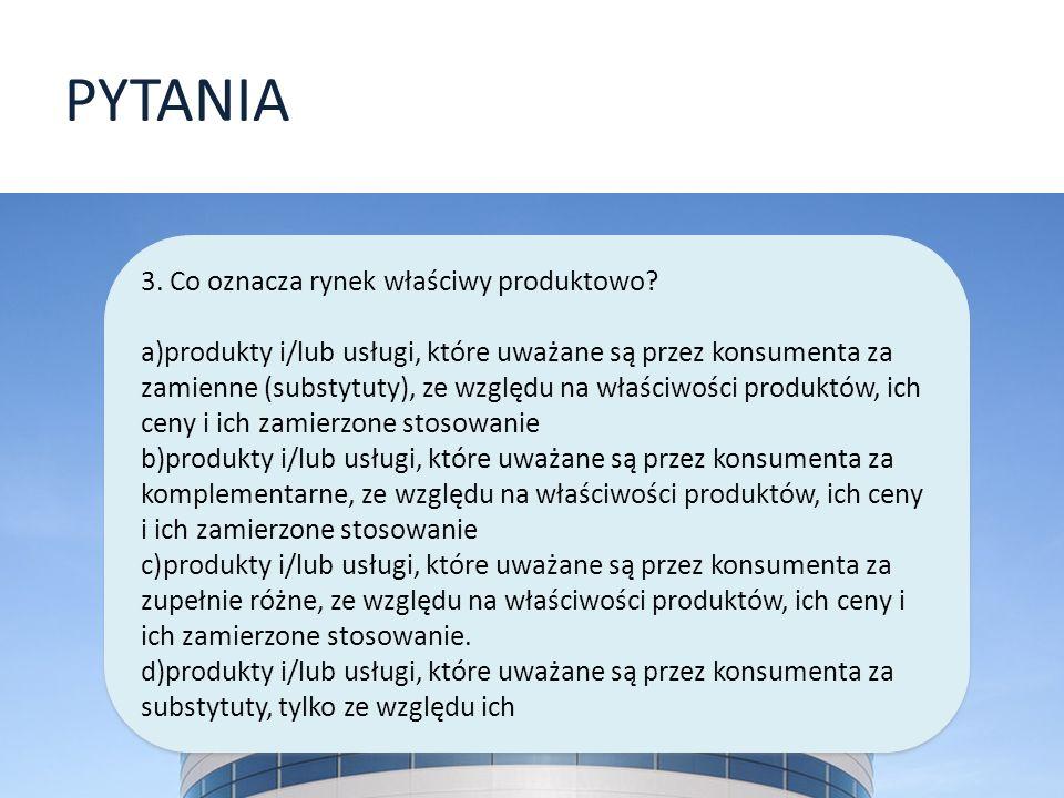 PYTANIA 3. Co oznacza rynek właściwy produktowo