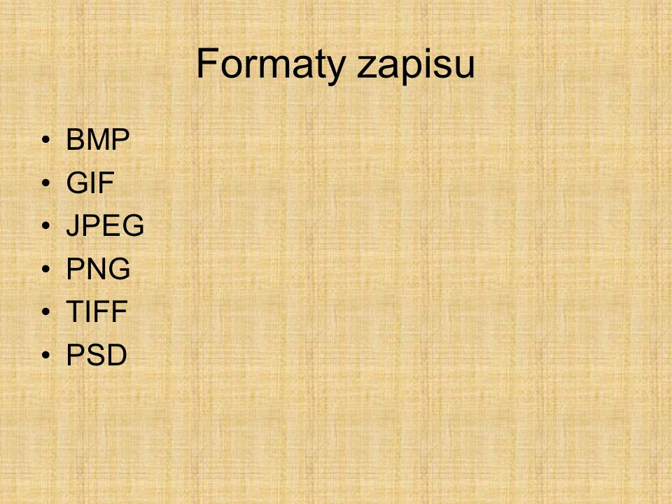 Formaty zapisu BMP GIF JPEG PNG TIFF PSD