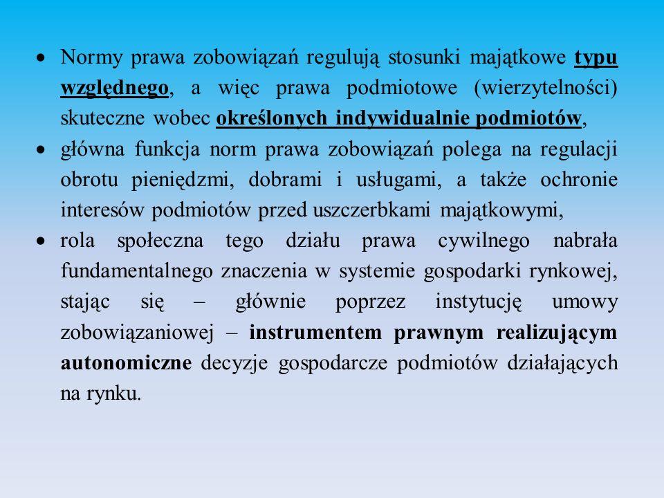 Normy prawa zobowiązań regulują stosunki majątkowe typu względnego, a więc prawa podmiotowe (wierzytelności) skuteczne wobec określonych indywidualnie podmiotów,