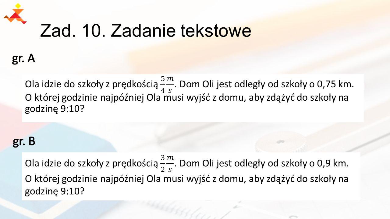 Zad. 10. Zadanie tekstowe gr. A gr. B