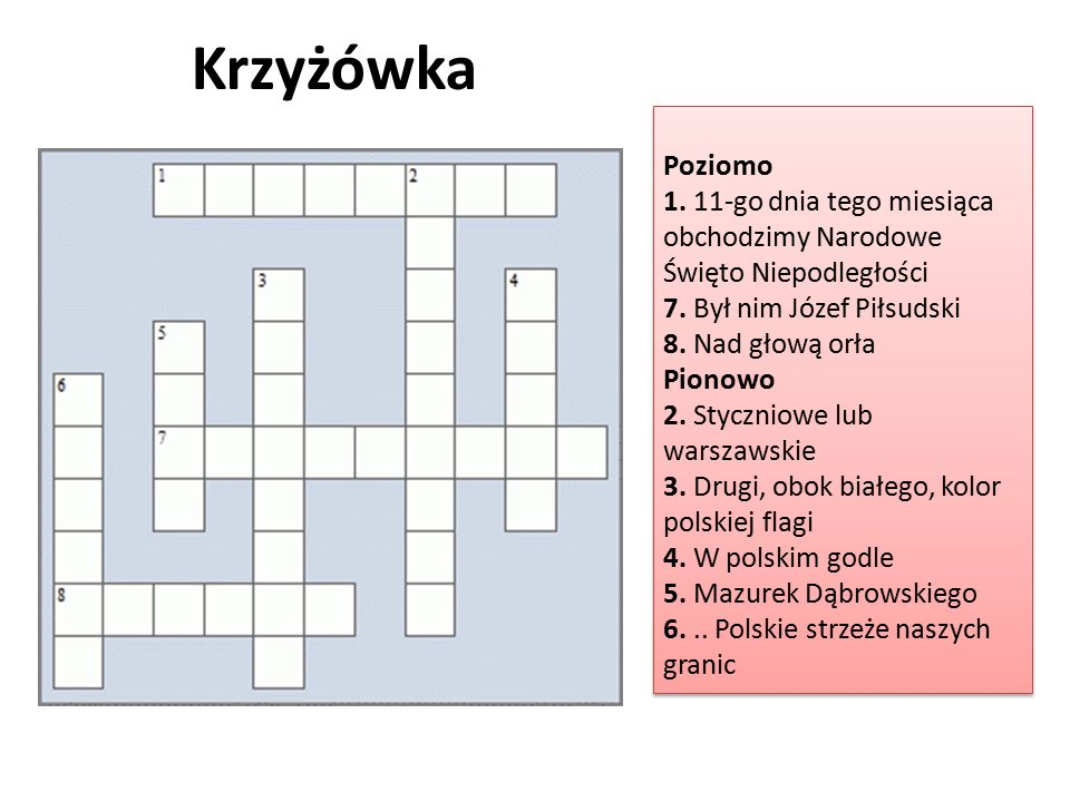 Krzyżówka Poziomo. 1. 11-go dnia tego miesiąca obchodzimy Narodowe Święto Niepodległości. 7. Był nim Józef Piłsudski.