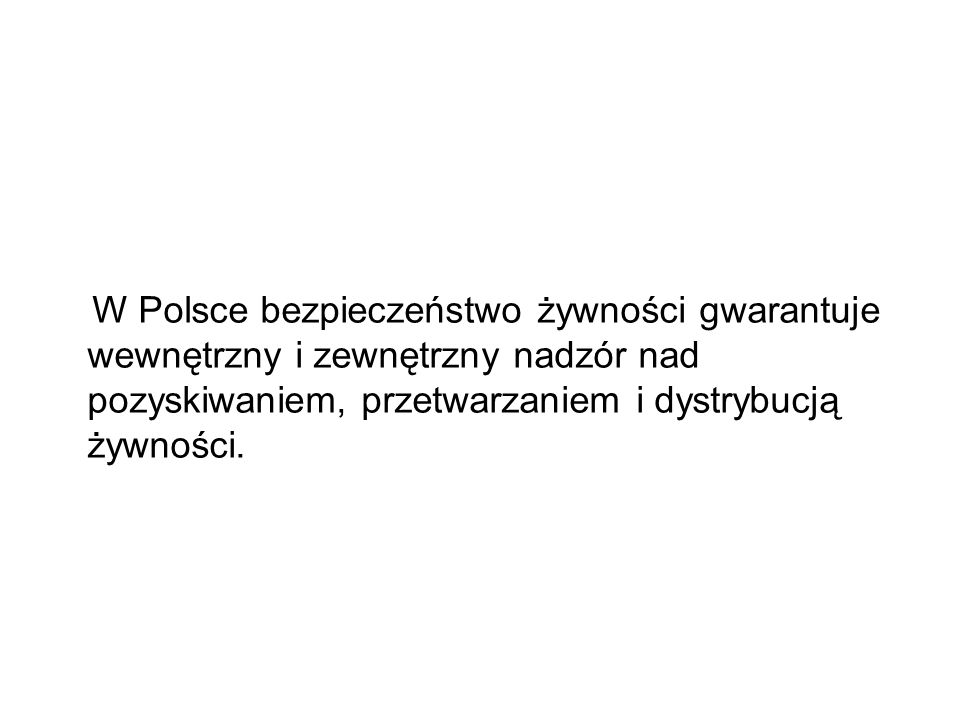 W Polsce bezpieczeństwo żywności gwarantuje wewnętrzny i zewnętrzny nadzór nad pozyskiwaniem, przetwarzaniem i dystrybucją żywności.