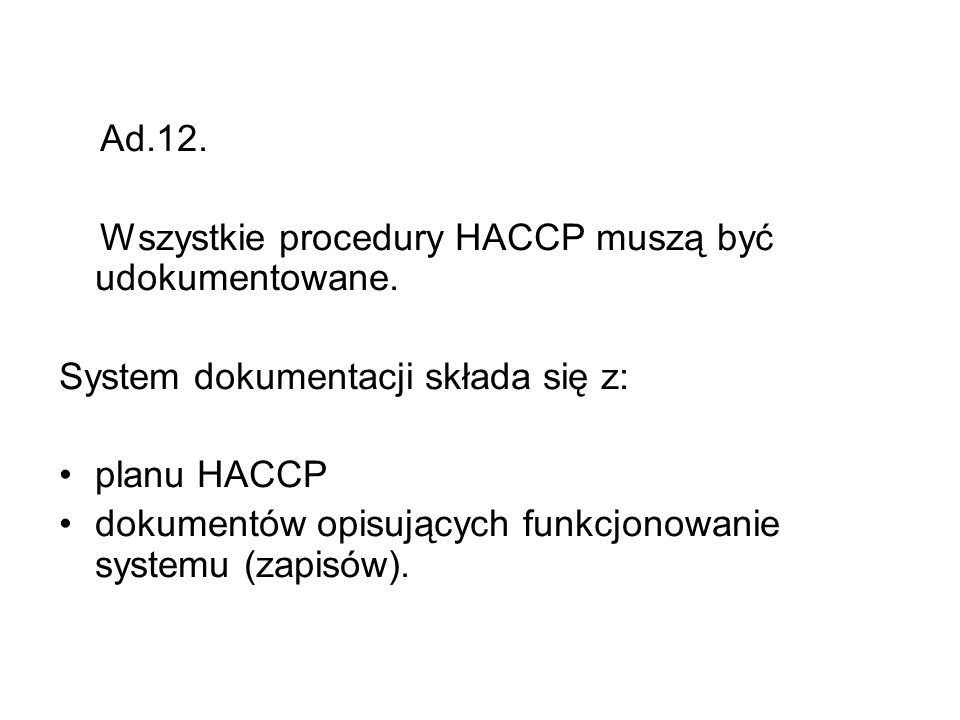 Ad.12. Wszystkie procedury HACCP muszą być udokumentowane. System dokumentacji składa się z: planu HACCP.