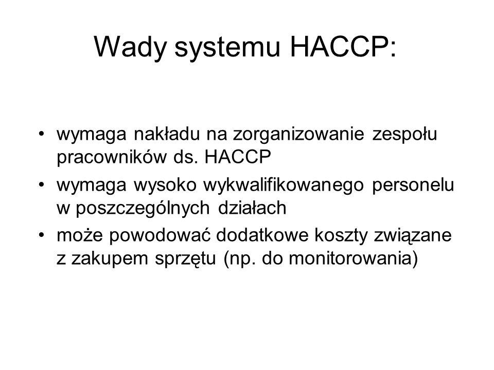 Wady systemu HACCP: wymaga nakładu na zorganizowanie zespołu pracowników ds. HACCP.