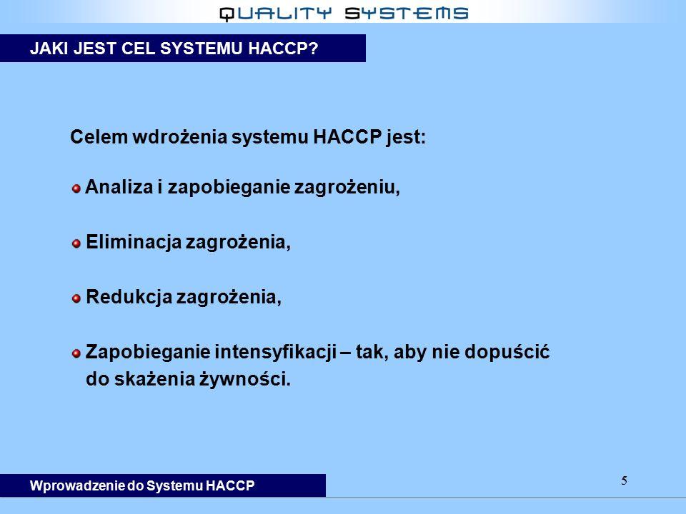 Celem wdrożenia systemu HACCP jest: Analiza i zapobieganie zagrożeniu,