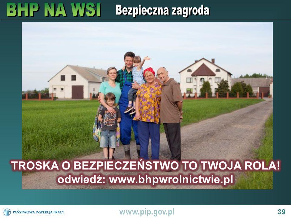 TROSKA O BEZPIECZEŃSTWO TO TWOJA ROLA! odwiedź: www.bhpwrolnictwie.pl