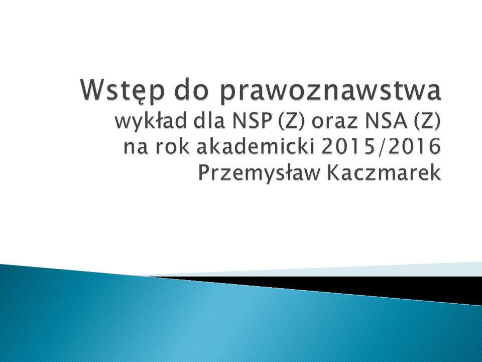 Wstęp do prawoznawstwa wykład dla NSP (Z) oraz NSA (Z) na rok akademicki 2015/2016 Przemysław Kaczmarek