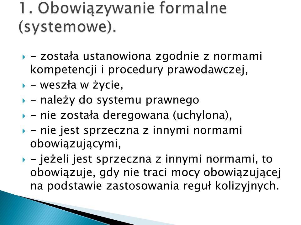 1. Obowiązywanie formalne (systemowe).