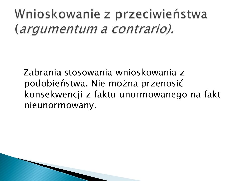 Wnioskowanie z przeciwieństwa (argumentum a contrario).