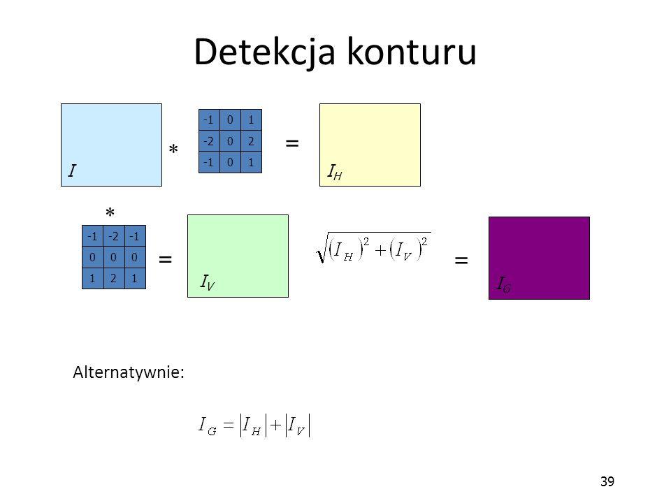 Detekcja konturu =   = = Alternatywnie: I IH IV IG 39 -1 1 2 -2 -1