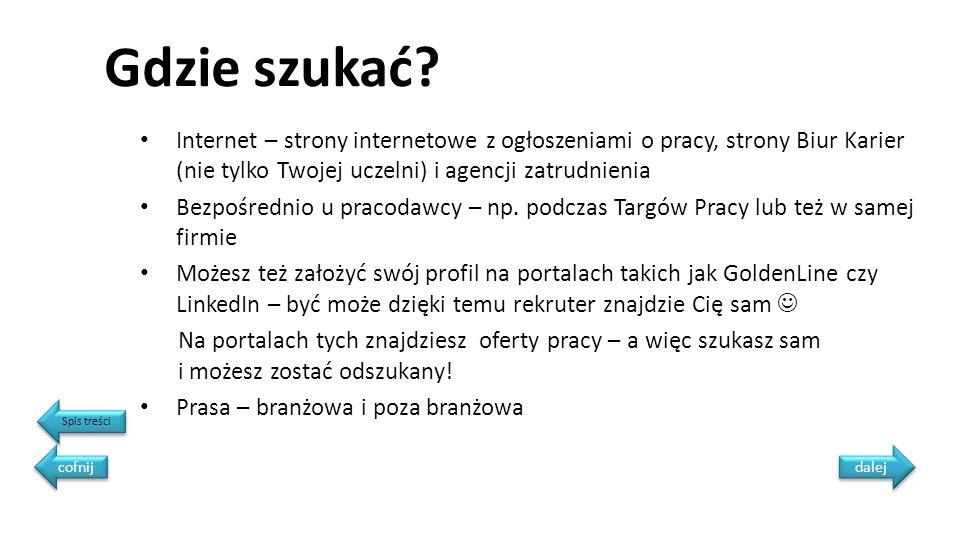 Gdzie szukać Internet – strony internetowe z ogłoszeniami o pracy, strony Biur Karier (nie tylko Twojej uczelni) i agencji zatrudnienia.