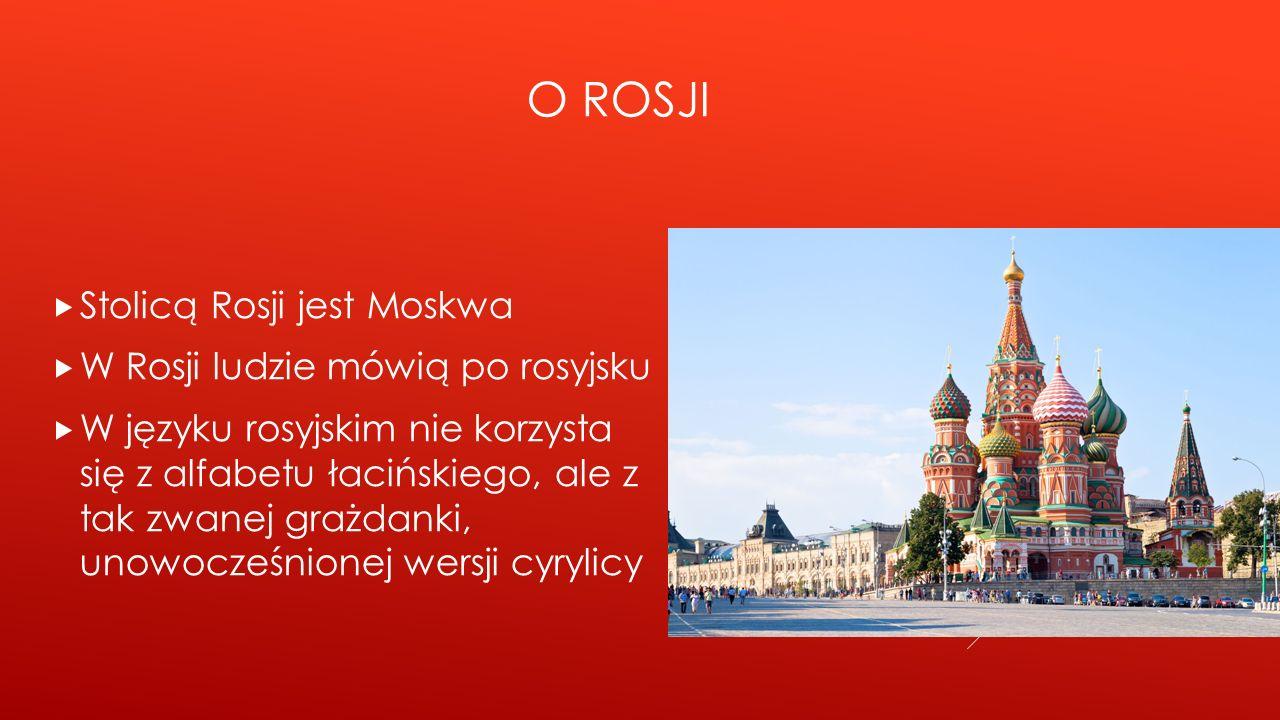 O Rosji Stolicą Rosji jest Moskwa W Rosji ludzie mówią po rosyjsku