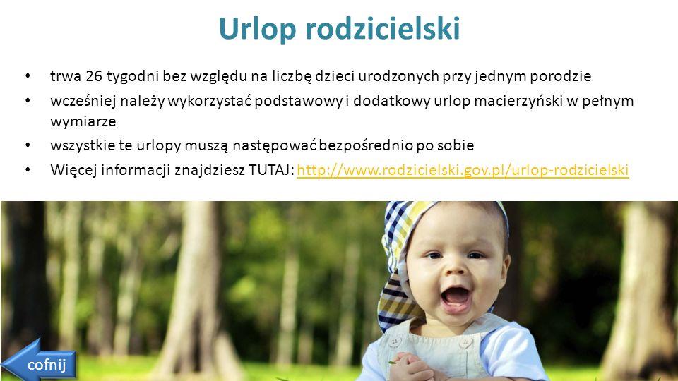 Urlop rodzicielski trwa 26 tygodni bez względu na liczbę dzieci urodzonych przy jednym porodzie.