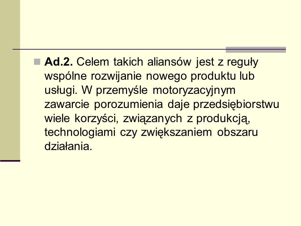 Ad.2. Celem takich aliansów jest z reguły wspólne rozwijanie nowego produktu lub usługi.