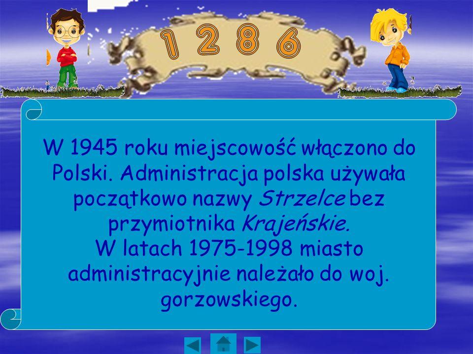1 2 8 6 W 1945 roku miejscowość włączono do Polski. Administracja polska używała początkowo nazwy Strzelce bez przymiotnika Krajeńskie.