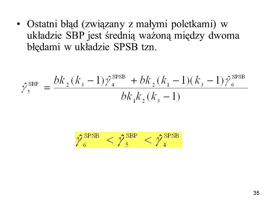 Ostatni błąd (związany z małymi poletkami) w układzie SBP jest średnią ważoną między dwoma błędami w układzie SPSB tzn.