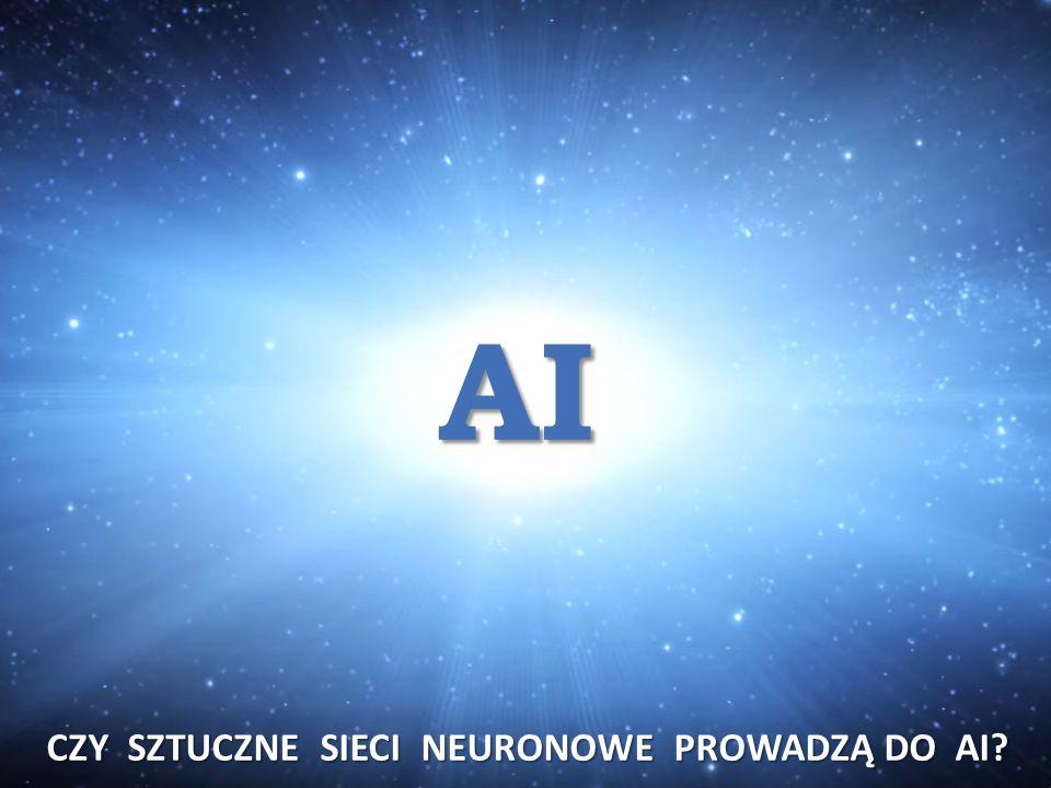 CZY SZTUCZNE SIECI NEURONOWE PROWADZĄ DO AI