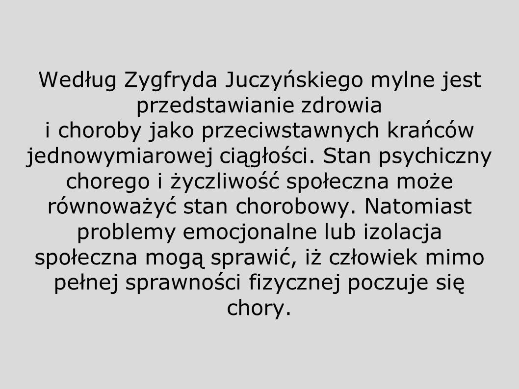Według Zygfryda Juczyńskiego mylne jest przedstawianie zdrowia i choroby jako przeciwstawnych krańców jednowymiarowej ciągłości.
