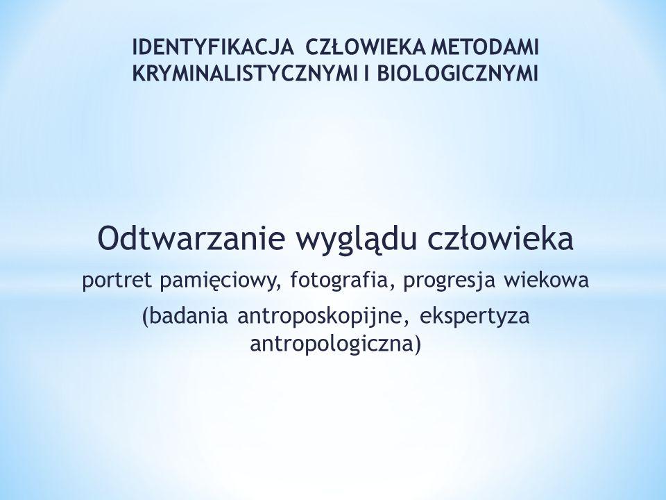 IDENTYFIKACJA CZŁOWIEKA METODAMI KRYMINALISTYCZNYMI I BIOLOGICZNYMI