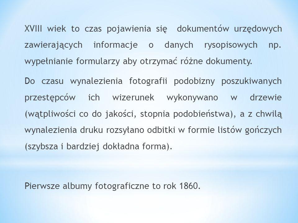 XVIII wiek to czas pojawienia się dokumentów urzędowych zawierających informacje o danych rysopisowych np.