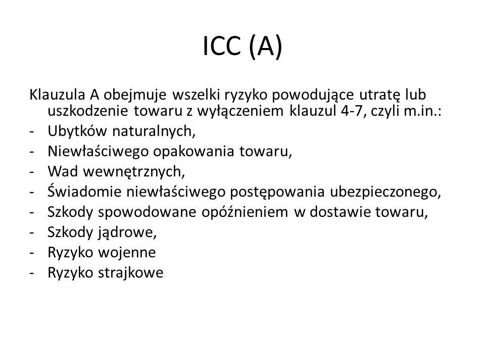 ICC (A) Klauzula A obejmuje wszelki ryzyko powodujące utratę lub uszkodzenie towaru z wyłączeniem klauzul 4-7, czyli m.in.: