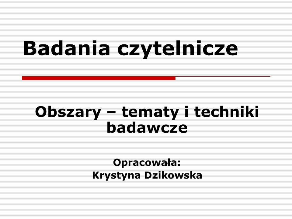 Obszary – tematy i techniki badawcze Opracowała: Krystyna Dzikowska