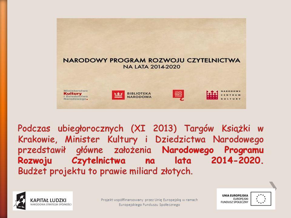 Podczas ubiegłorocznych (XI 2013) Targów Książki w Krakowie, Minister Kultury i Dziedzictwa Narodowego przedstawił główne założenia Narodowego Programu Rozwoju Czytelnictwa na lata 2014-2020. Budżet projektu to prawie miliard złotych.