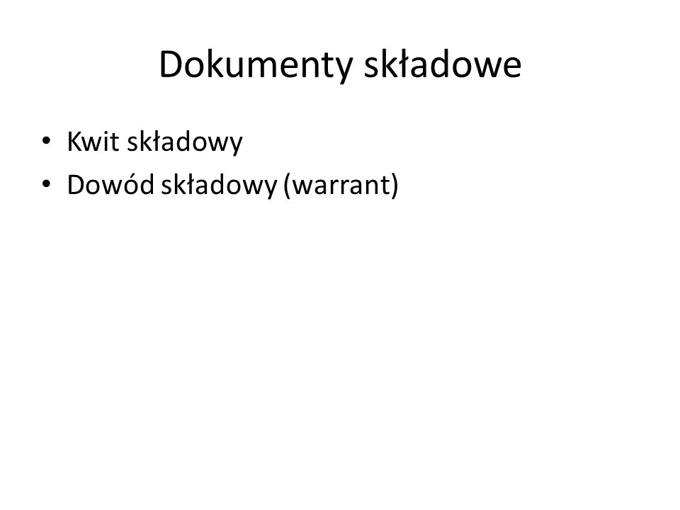Dokumenty składowe Kwit składowy Dowód składowy (warrant)
