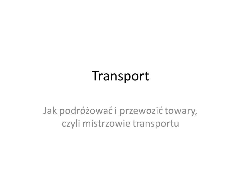 Jak podróżować i przewozić towary, czyli mistrzowie transportu