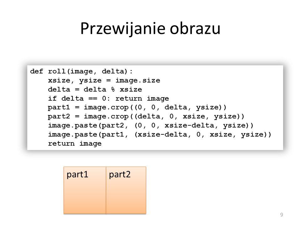 Przewijanie obrazu part1 part2 def roll(image, delta):