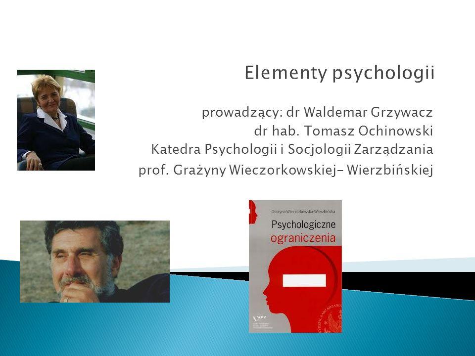 Elementy psychologii prowadzący: dr Waldemar Grzywacz