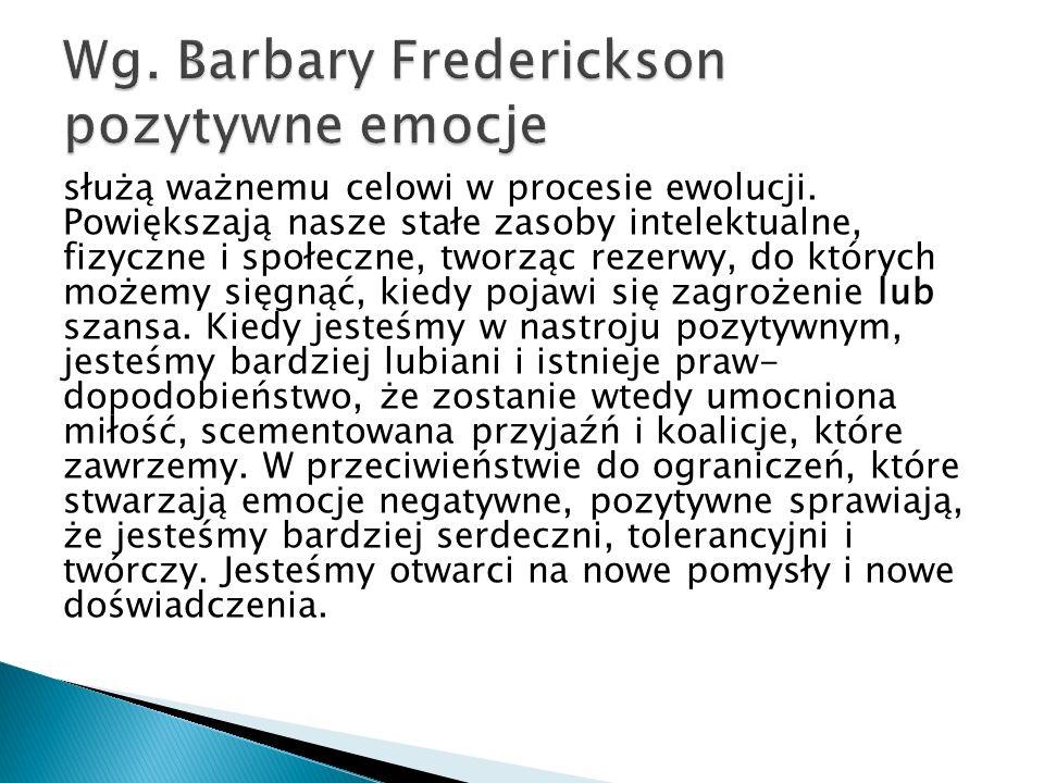 Wg. Barbary Frederickson pozytywne emocje