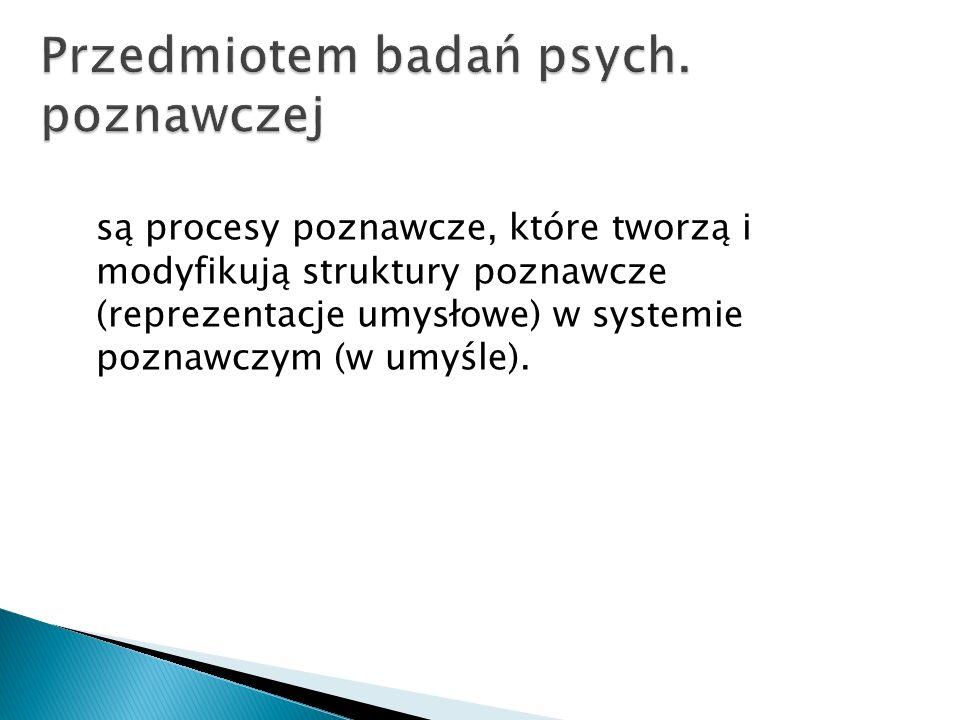 Przedmiotem badań psych. poznawczej