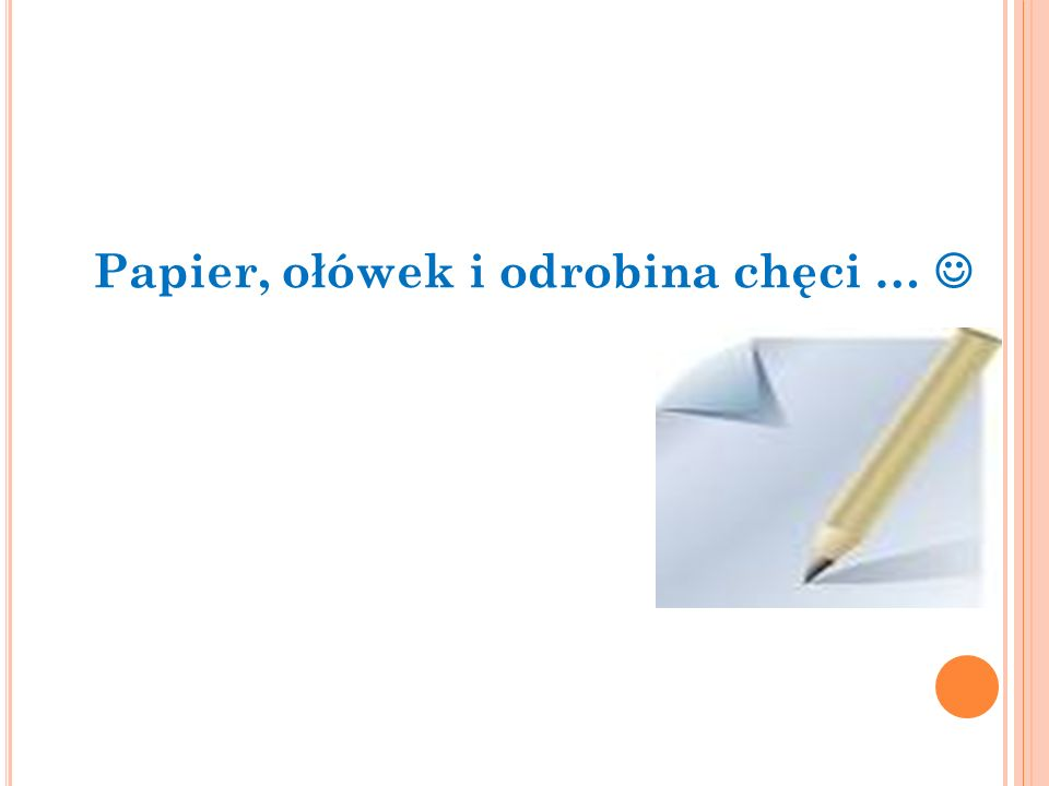 Papier, ołówek i odrobina chęci … 