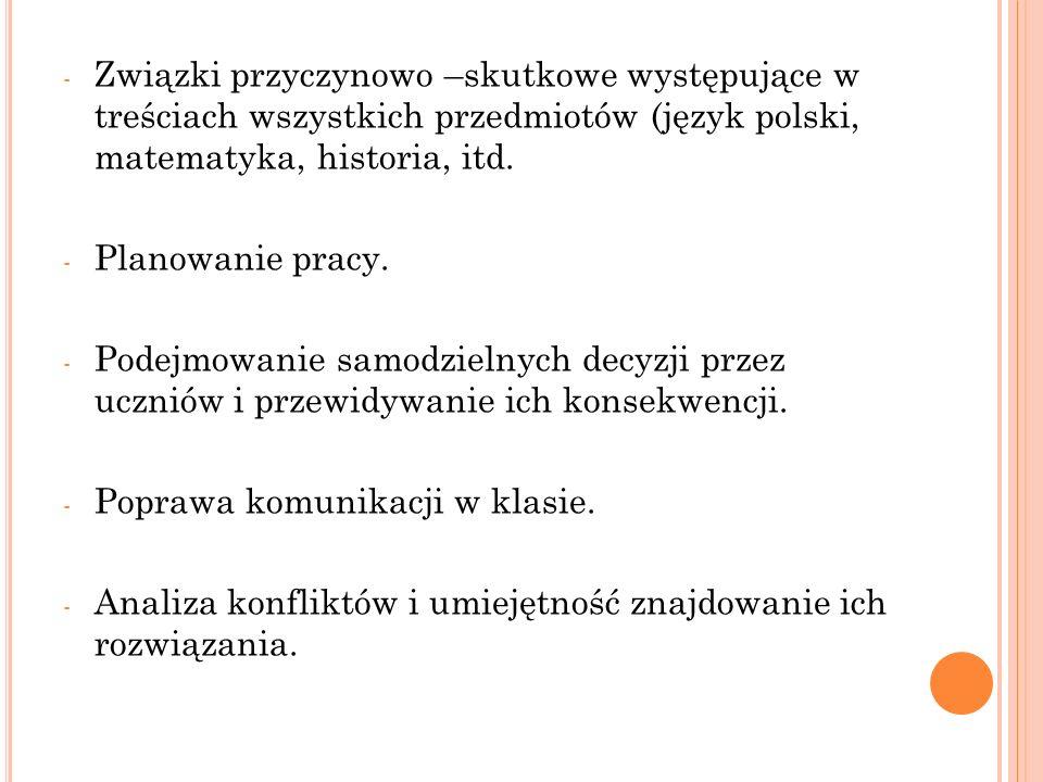 Związki przyczynowo –skutkowe występujące w treściach wszystkich przedmiotów (język polski, matematyka, historia, itd.