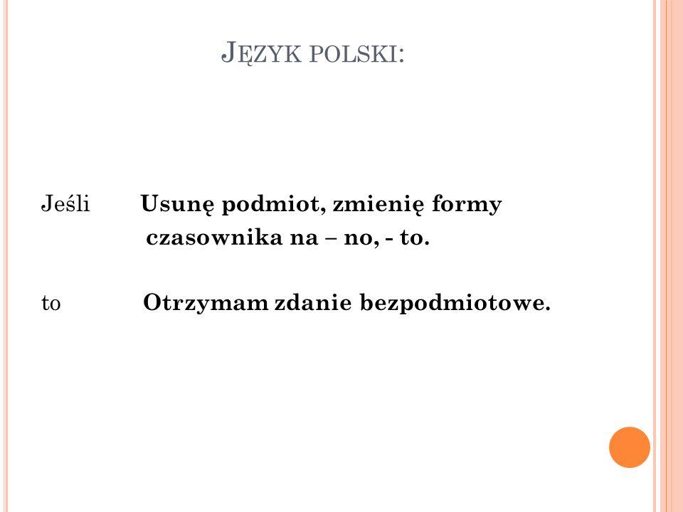 Język polski: Jeśli Usunę podmiot, zmienię formy czasownika na – no, - to.