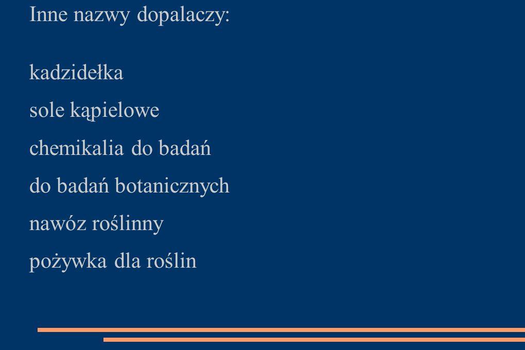 Inne nazwy dopalaczy: kadzidełka. sole kąpielowe. chemikalia do badań. do badań botanicznych. nawóz roślinny.