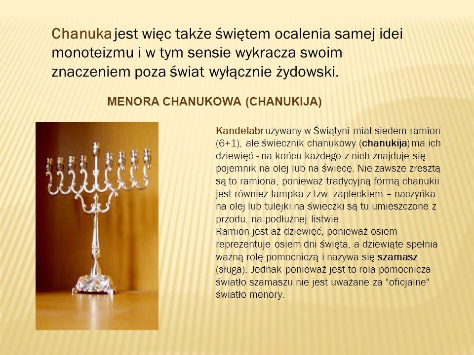 Chanuka jest więc także świętem ocalenia samej idei monoteizmu i w tym sensie wykracza swoim znaczeniem poza świat wyłącznie żydowski.