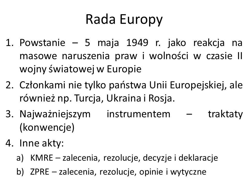 Rada Europy Powstanie – 5 maja 1949 r. jako reakcja na masowe naruszenia praw i wolności w czasie II wojny światowej w Europie.